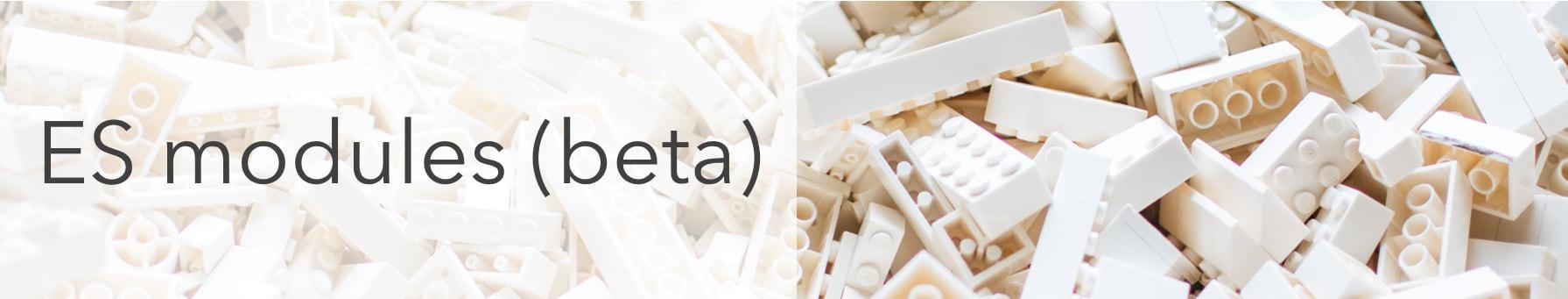 ES modules (beta)